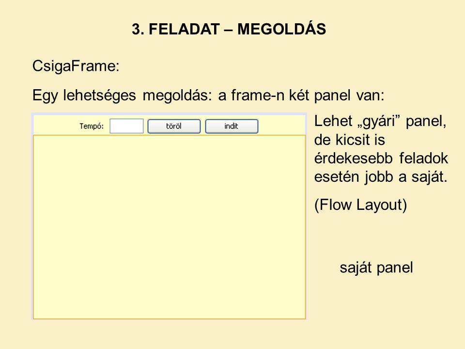 3. FELADAT – MEGOLDÁS CsigaFrame: Egy lehetséges megoldás: a frame-n két panel van: