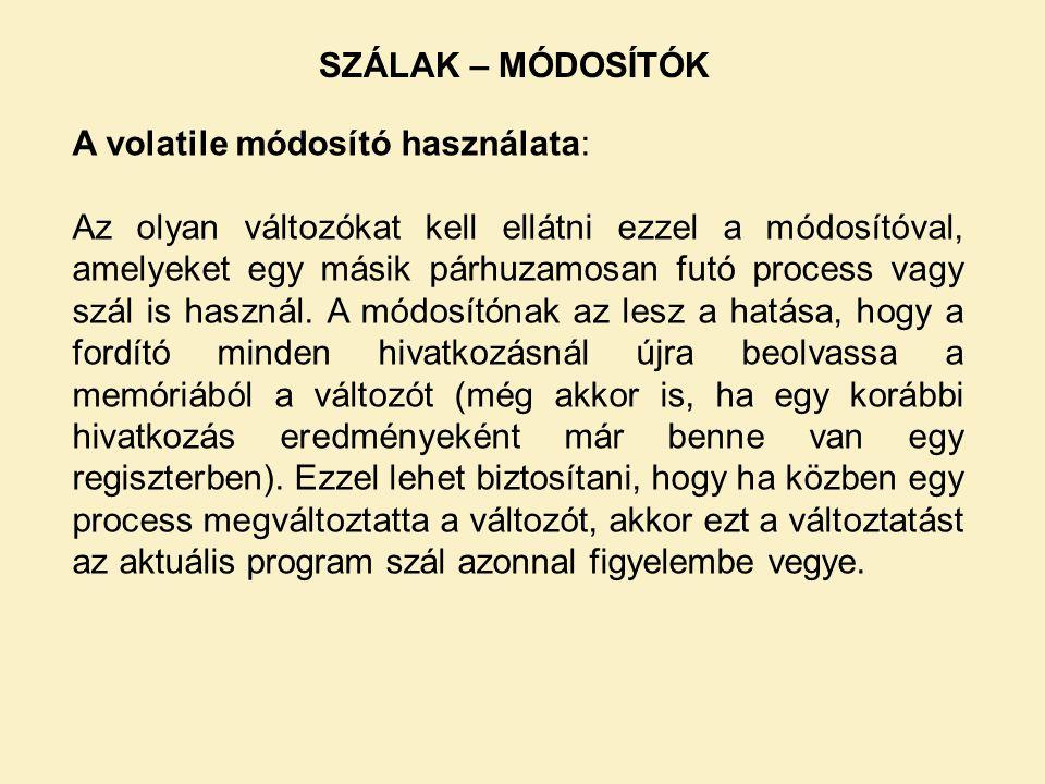 SZÁLAK – MÓDOSÍTÓK A volatile módosító használata: