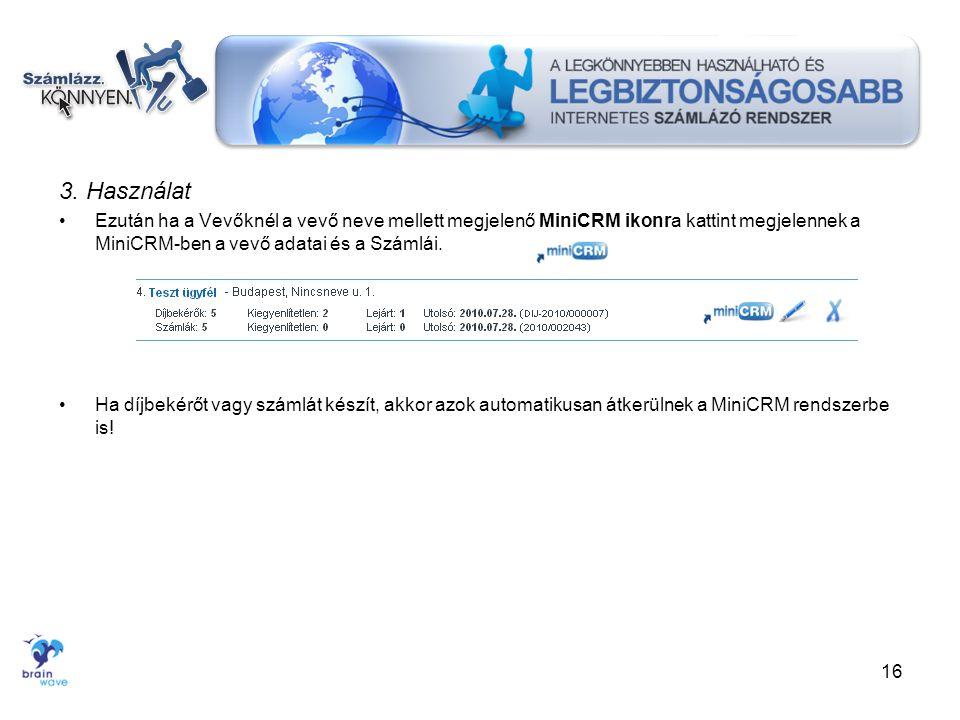 3. Használat Ezután ha a Vevőknél a vevő neve mellett megjelenő MiniCRM ikonra kattint megjelennek a MiniCRM-ben a vevő adatai és a Számlái.