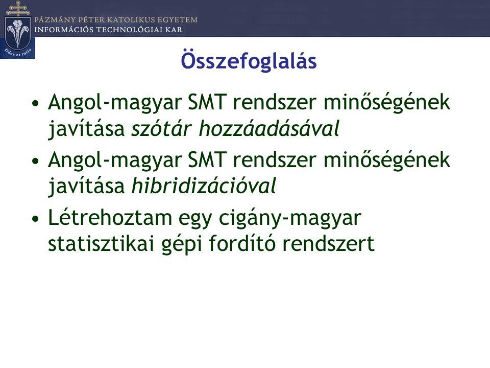 Összefoglalás Angol-magyar SMT rendszer minőségének javítása szótár hozzáadásával. Angol-magyar SMT rendszer minőségének javítása hibridizációval.