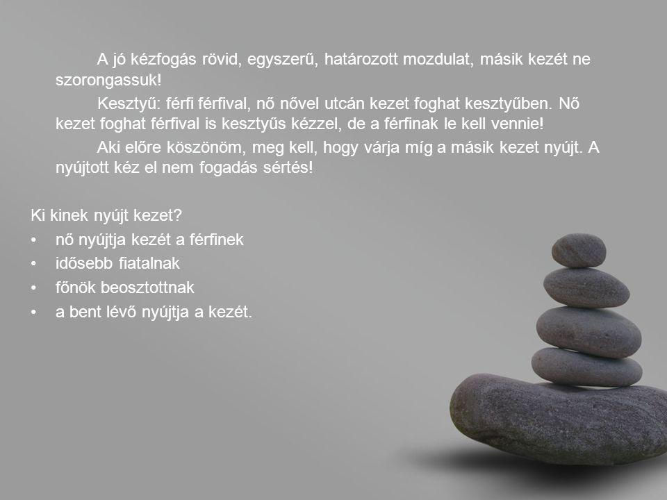 A jó kézfogás rövid, egyszerű, határozott mozdulat, másik kezét ne szorongassuk!