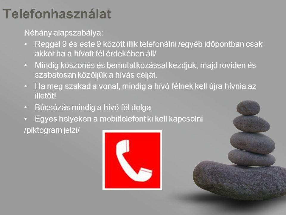 Telefonhasználat Néhány alapszabálya: