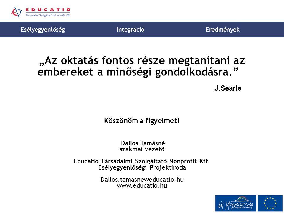 """Esélyegyenlőség Integráció. Eredmények. """"Az oktatás fontos része megtanítani az embereket a minőségi gondolkodásra."""