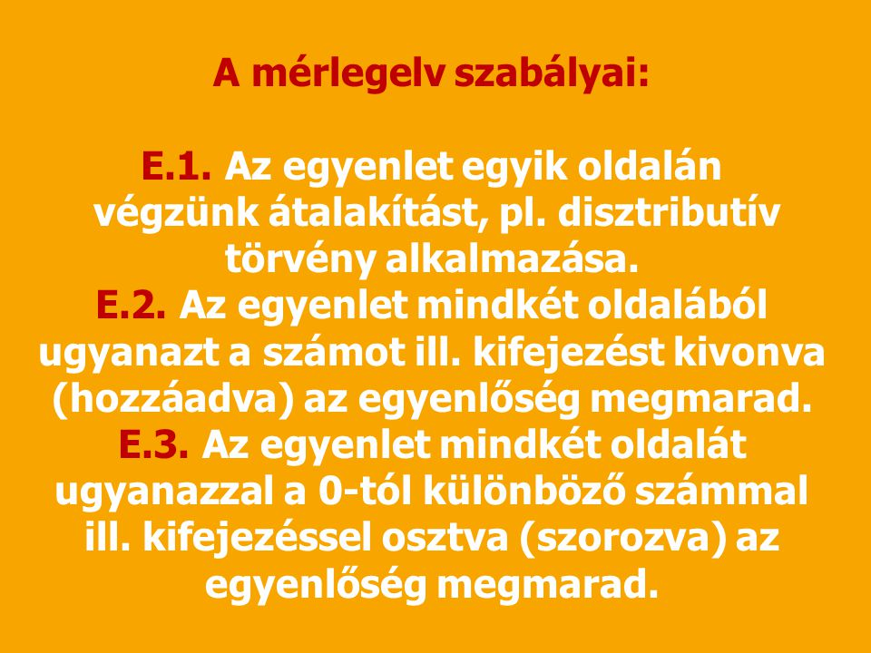 A mérlegelv szabályai: E.1. Az egyenlet egyik oldalán