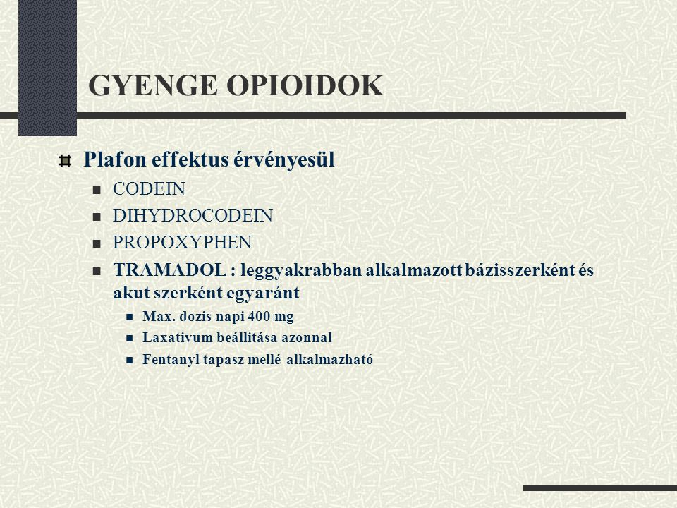 GYENGE OPIOIDOK Plafon effektus érvényesül CODEIN DIHYDROCODEIN