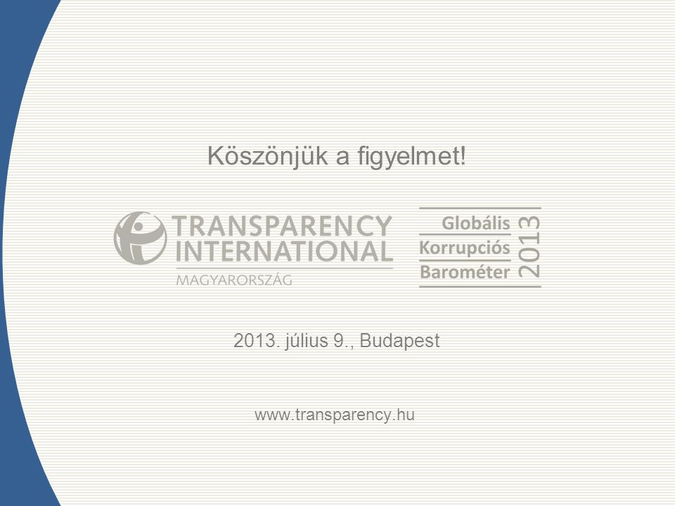 Köszönjük a figyelmet! 2013. július 9., Budapest www.transparency.hu