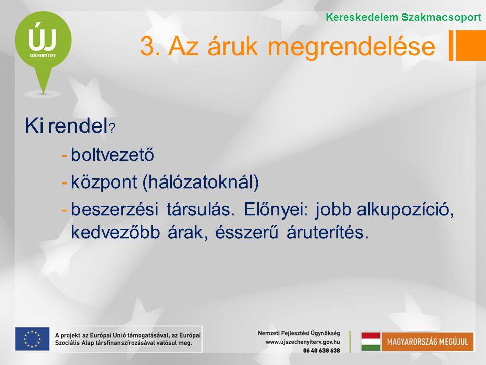3. Az áruk megrendelése Ki rendel boltvezető központ (hálózatoknál)