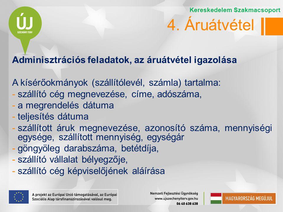 4. Áruátvétel Adminisztrációs feladatok, az áruátvétel igazolása