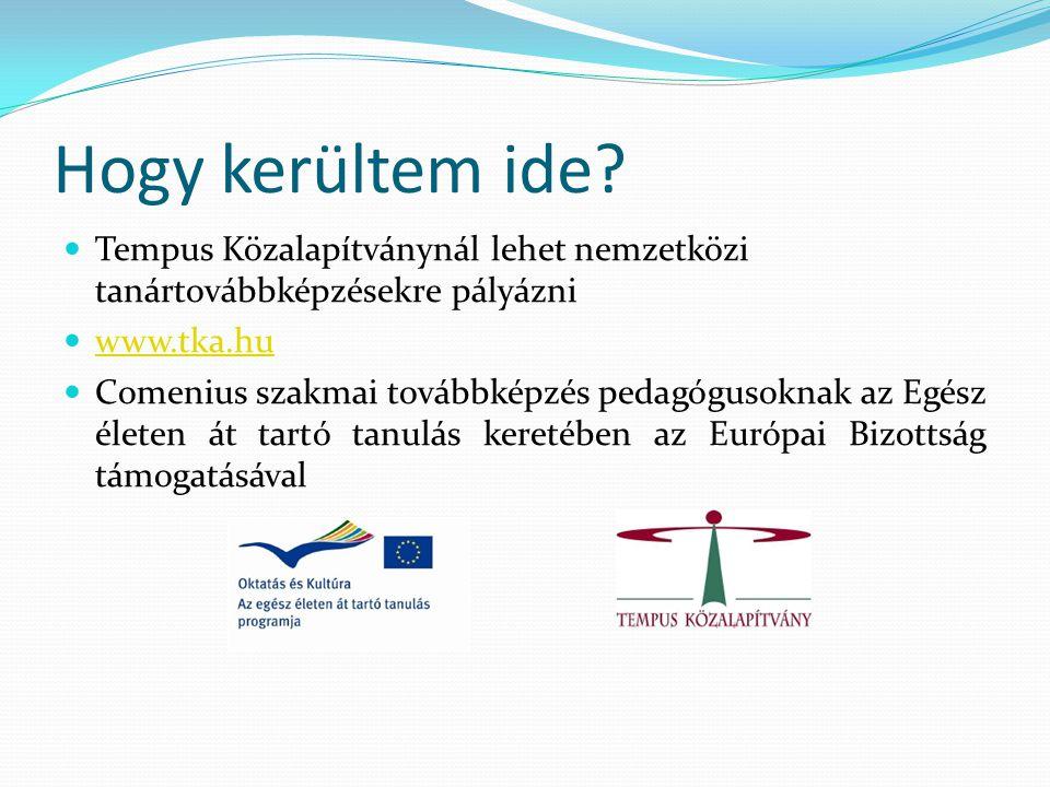 Hogy kerültem ide Tempus Közalapítványnál lehet nemzetközi tanártovábbképzésekre pályázni. www.tka.hu.