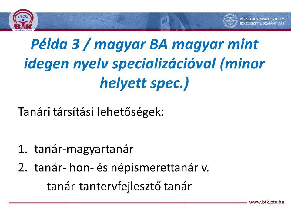 Példa 3 / magyar BA magyar mint idegen nyelv specializációval (minor helyett spec.)
