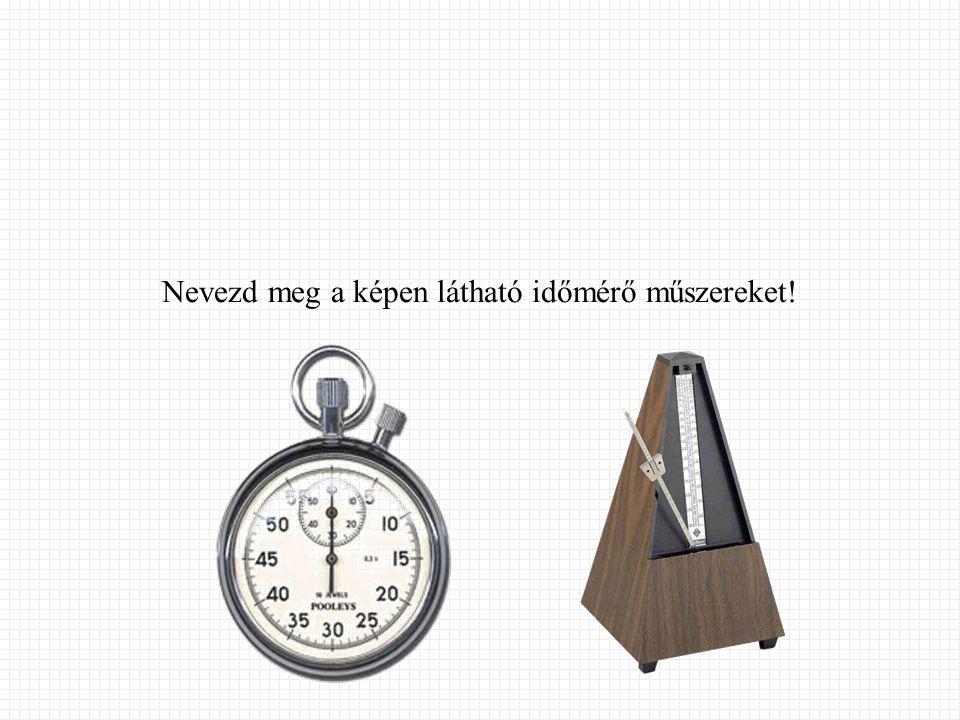 Nevezd meg a képen látható időmérő műszereket!