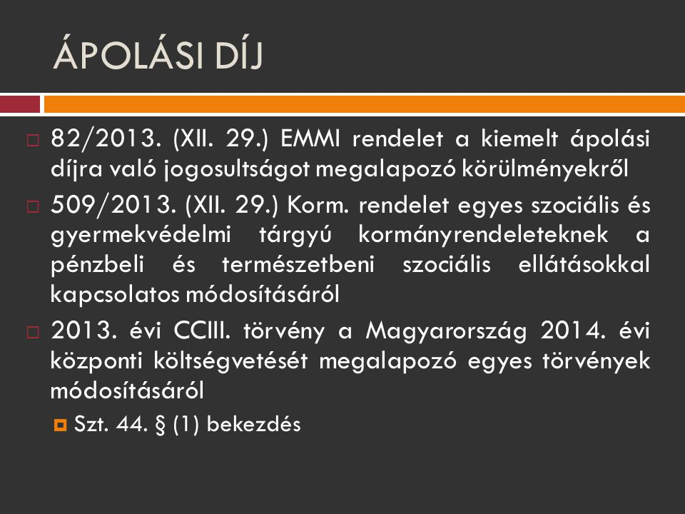 ÁPOLÁSI DÍJ 82/2013. (XII. 29.) EMMI rendelet a kiemelt ápolási díjra való jogosultságot megalapozó körülményekről.