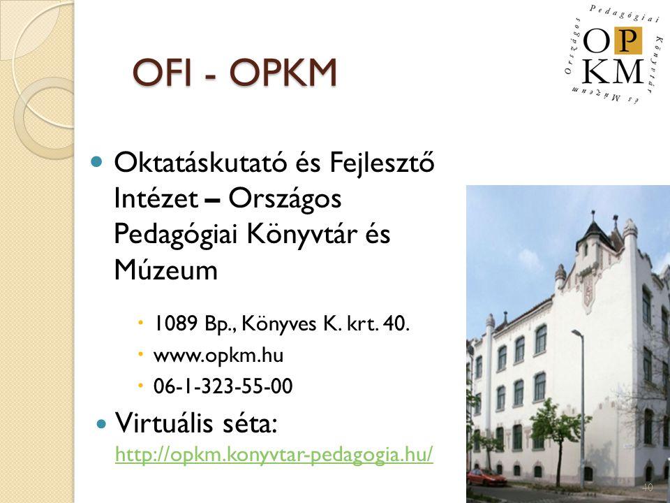 OFI - OPKM Oktatáskutató és Fejlesztő Intézet – Országos Pedagógiai Könyvtár és Múzeum. 1089 Bp., Könyves K. krt. 40.