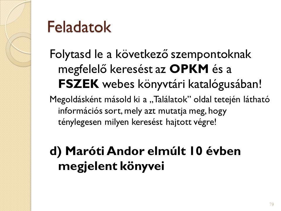 Feladatok Folytasd le a következő szempontoknak megfelelő keresést az OPKM és a FSZEK webes könyvtári katalógusában!