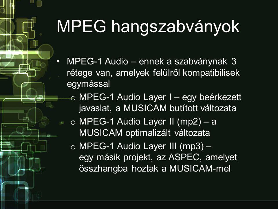 MPEG hangszabványok MPEG-1 Audio – ennek a szabványnak 3 rétege van, amelyek felülről kompatibilisek egymással.