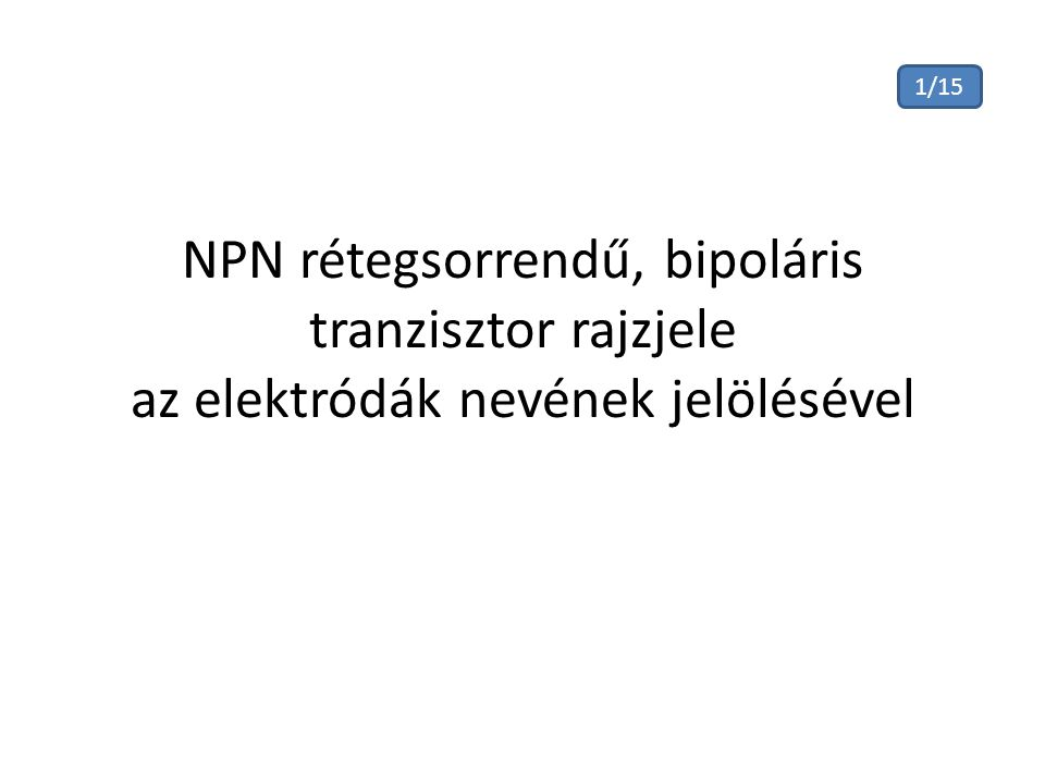 1/15 NPN rétegsorrendű, bipoláris tranzisztor rajzjele az elektródák nevének jelölésével