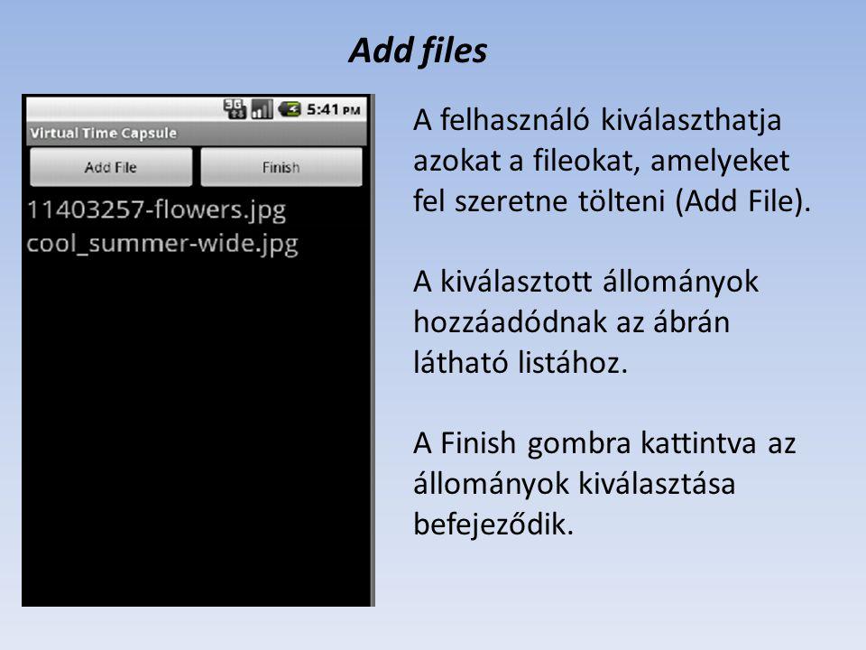 Add files A felhasználó kiválaszthatja azokat a fileokat, amelyeket fel szeretne tölteni (Add File).