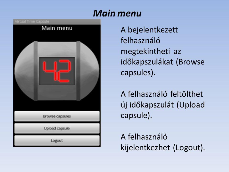 Main menu A bejelentkezett felhasználó megtekintheti az időkapszulákat (Browse capsules). A felhasználó feltölthet új időkapszulát (Upload capsule).