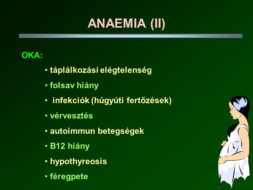 ANAEMIA (II) OKA: táplálkozási elégtelenség folsav hiány