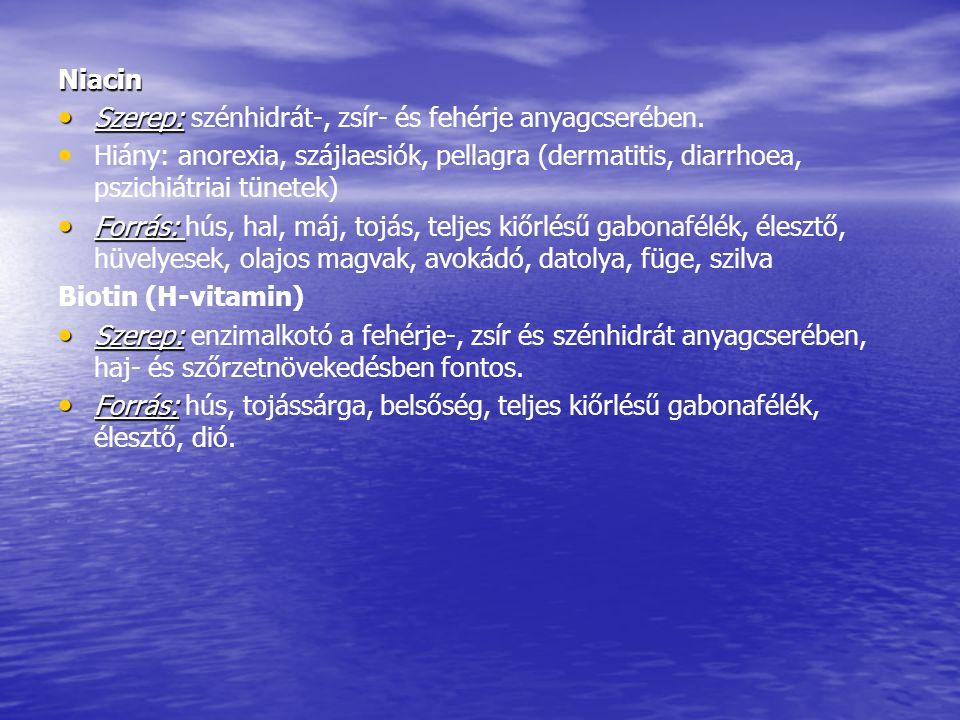 Niacin Szerep: szénhidrát-, zsír- és fehérje anyagcserében. Hiány: anorexia, szájlaesiók, pellagra (dermatitis, diarrhoea, pszichiátriai tünetek)