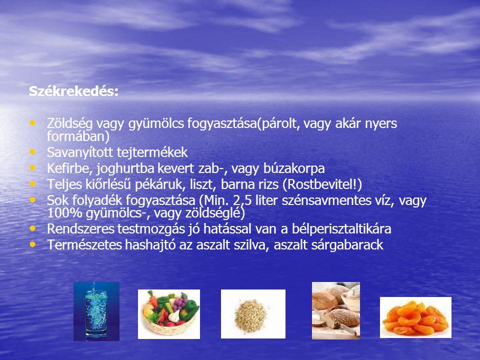 Székrekedés: Zöldség vagy gyümölcs fogyasztása(párolt, vagy akár nyers formában) Savanyított tejtermékek.
