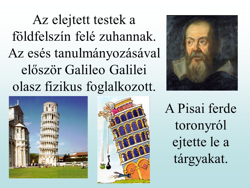 A Pisai ferde toronyról ejtette le a tárgyakat.