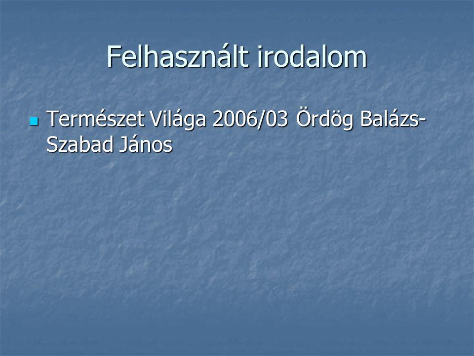 Felhasznált irodalom Természet Világa 2006/03 Ördög Balázs-Szabad János