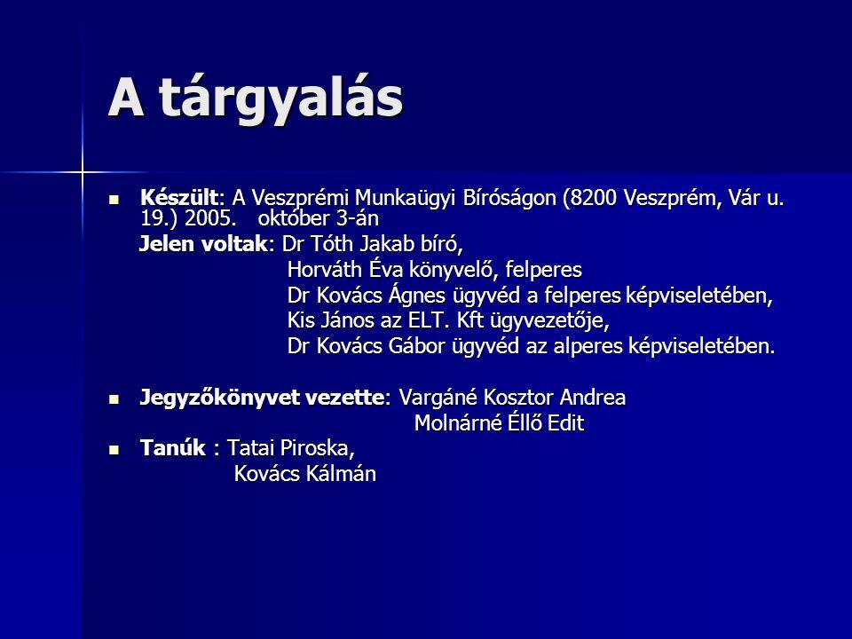 A tárgyalás Készült: A Veszprémi Munkaügyi Bíróságon (8200 Veszprém, Vár u. 19.) 2005. október 3-án.