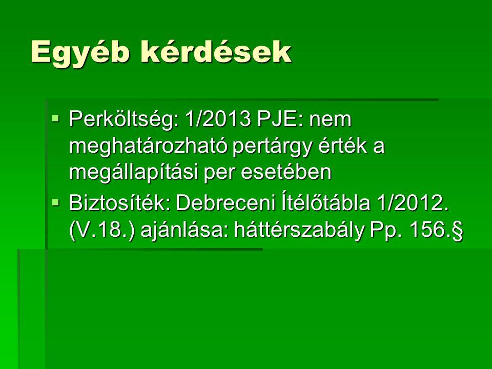 Egyéb kérdések Perköltség: 1/2013 PJE: nem meghatározható pertárgy érték a megállapítási per esetében.