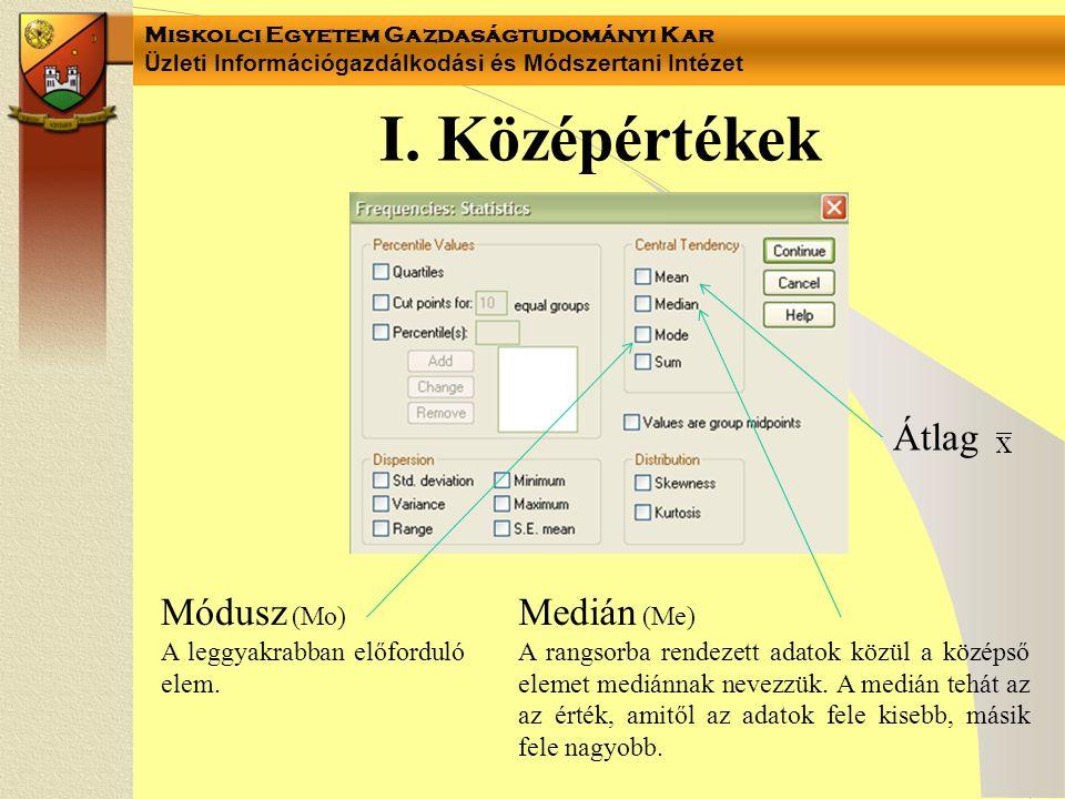 I. Középértékek Átlag Módusz (Mo) Medián (Me)