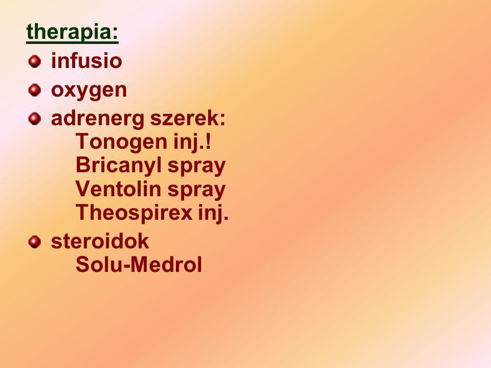 therapia: infusio. oxygen. adrenerg szerek: Tonogen inj.! Bricanyl spray Ventolin spray Theospirex inj.