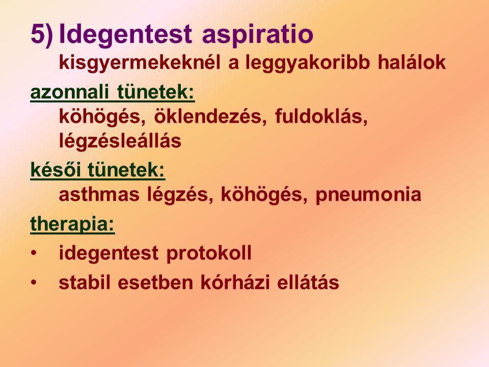 5) Idegentest aspiratio kisgyermekeknél a leggyakoribb halálok