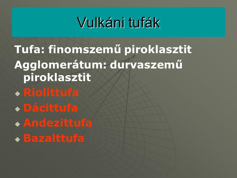 Vulkáni tufák Tufa: finomszemű piroklasztit