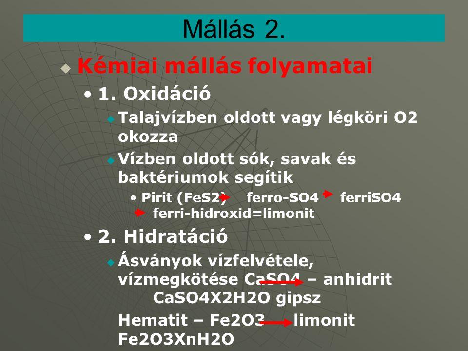 Mállás 2. Kémiai mállás folyamatai 1. Oxidáció 2. Hidratáció