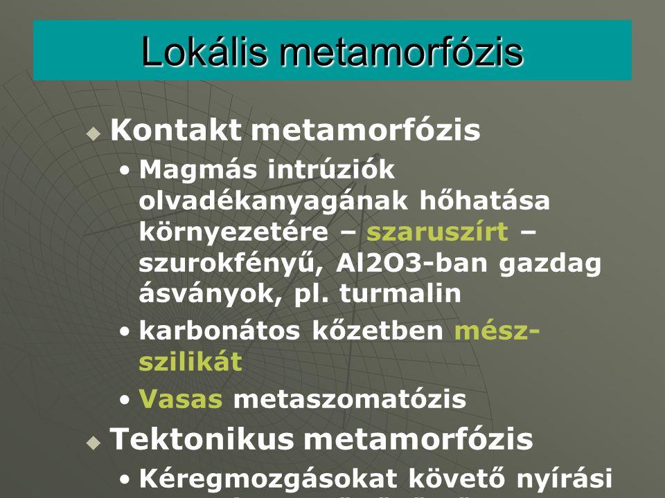 Lokális metamorfózis Kontakt metamorfózis Tektonikus metamorfózis