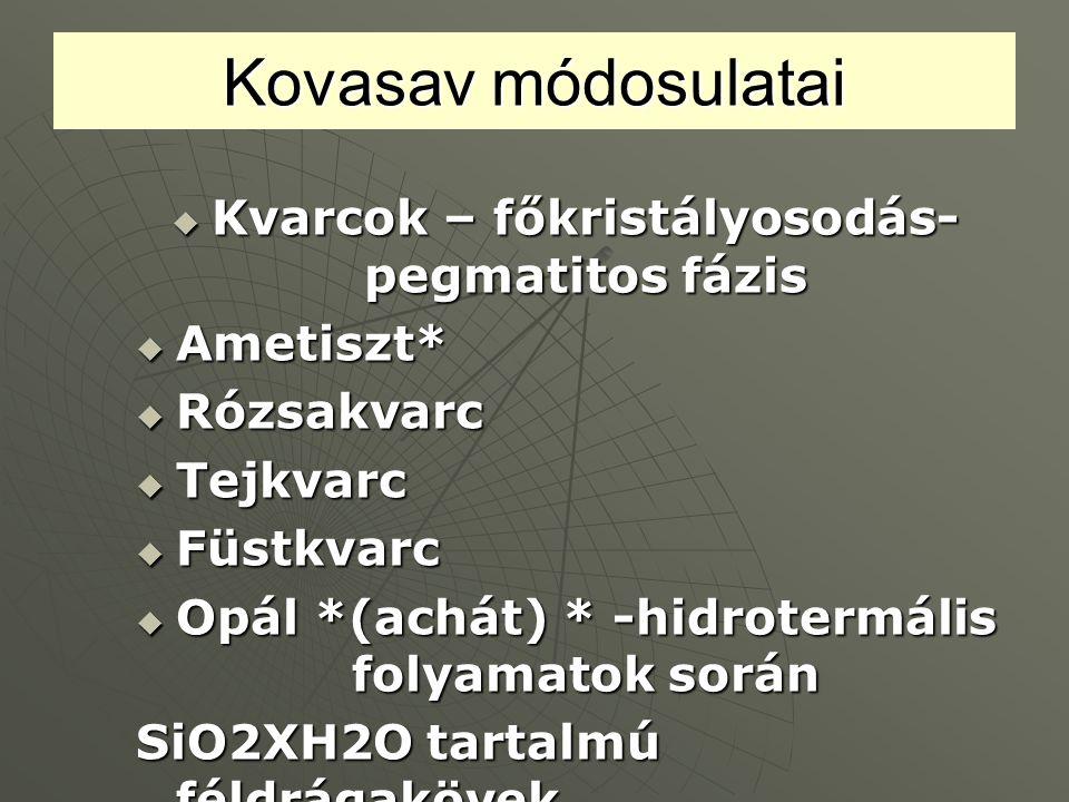 Kovasav módosulatai Kvarcok – főkristályosodás-pegmatitos fázis