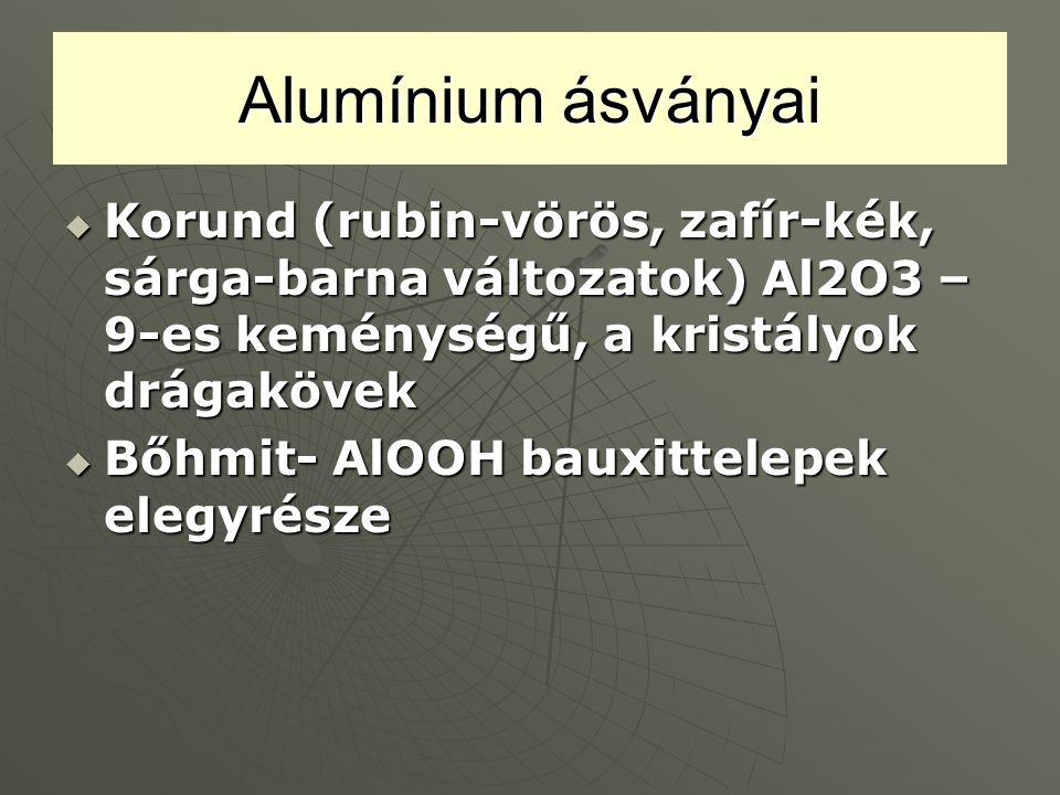 Alumínium ásványai Korund (rubin-vörös, zafír-kék, sárga-barna változatok) Al2O3 – 9-es keménységű, a kristályok drágakövek.
