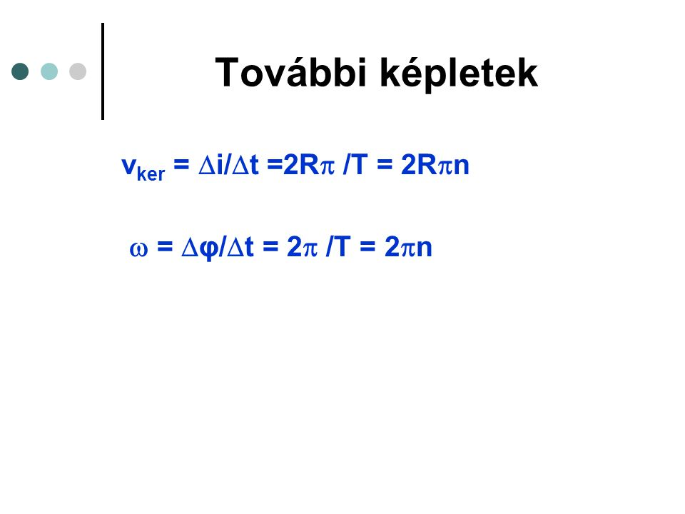 További képletek vker = i/t =2R /T = 2Rn  = φ/t = 2 /T = 2n