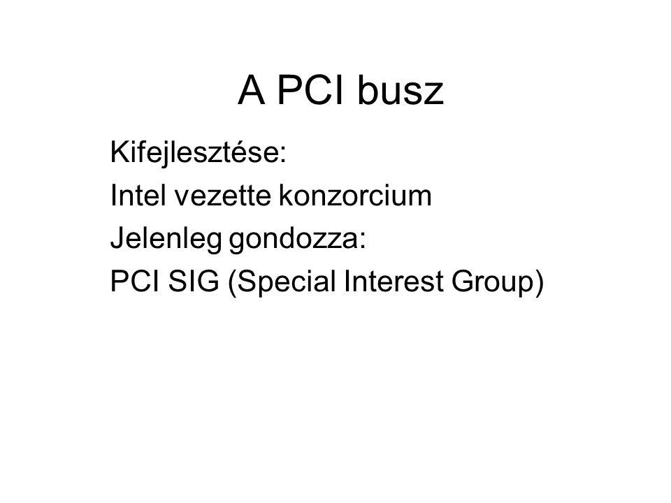 A PCI busz Kifejlesztése: Intel vezette konzorcium Jelenleg gondozza: