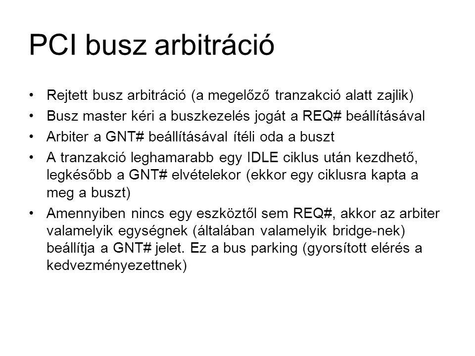 PCI busz arbitráció Rejtett busz arbitráció (a megelőző tranzakció alatt zajlik) Busz master kéri a buszkezelés jogát a REQ# beállításával.