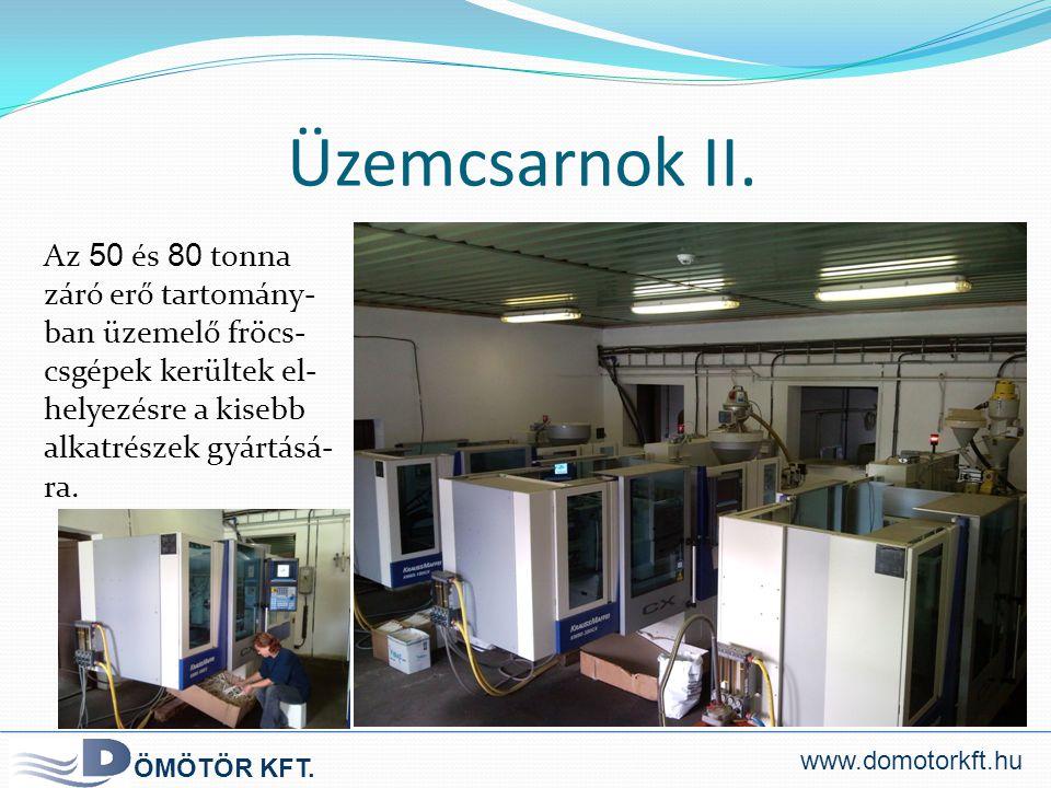Üzemcsarnok II. Az 50 és 80 tonna záró erő tartomány-ban üzemelő fröcs-csgépek kerültek el-helyezésre a kisebb alkatrészek gyártásá-ra.