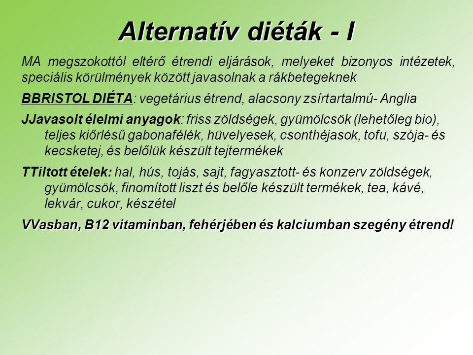 Alternatív diéták - I MA megszokottól eltérő étrendi eljárások, melyeket bizonyos intézetek, speciális körülmények között javasolnak a rákbetegeknek.