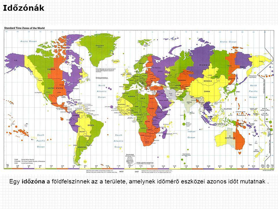 Időzónák Egy időzóna a földfelszínnek az a területe, amelynek időmérő eszközei azonos időt mutatnak .