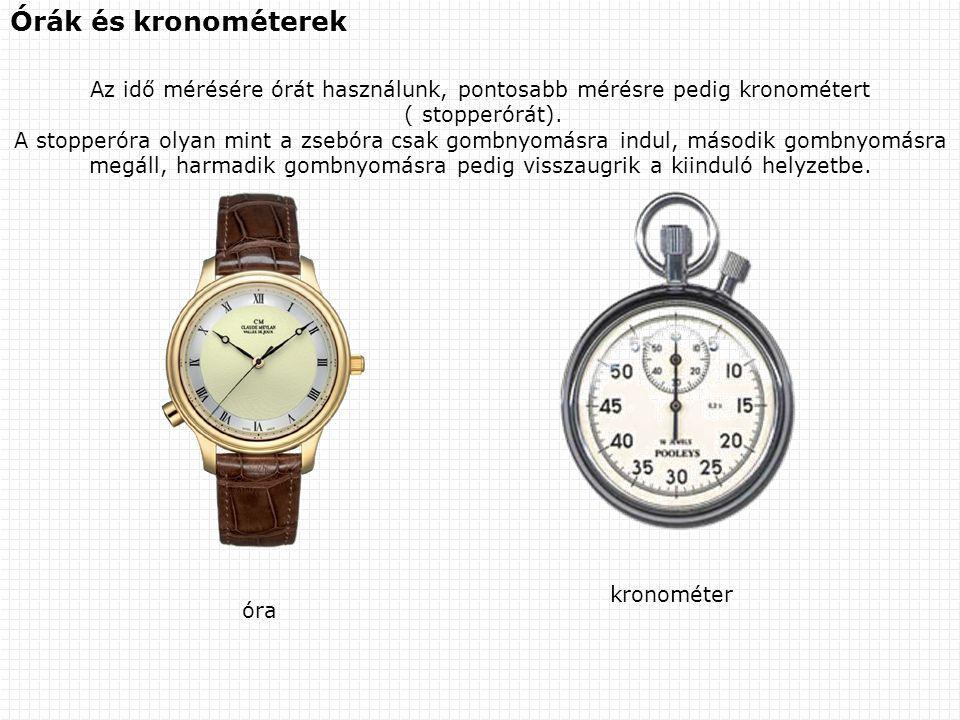Az idő mérésére órát használunk, pontosabb mérésre pedig kronométert