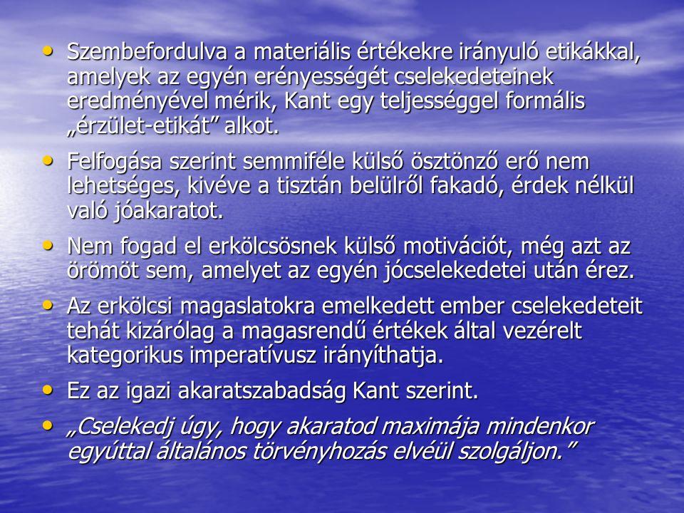 """Szembefordulva a materiális értékekre irányuló etikákkal, amelyek az egyén erényességét cselekedeteinek eredményével mérik, Kant egy teljességgel formális """"érzület-etikát alkot."""