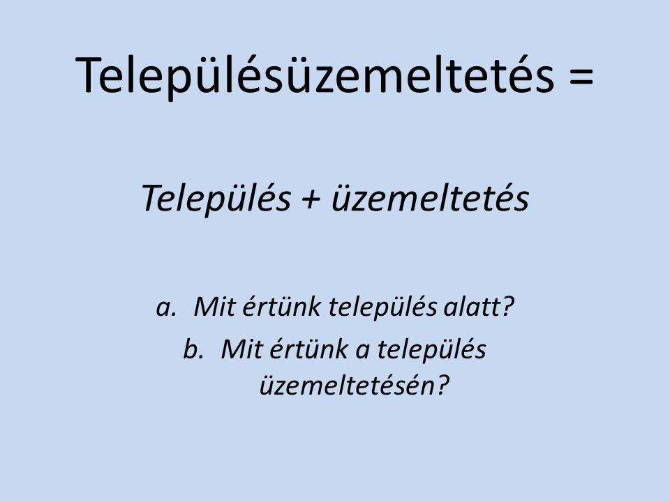 Településüzemeltetés = Település + üzemeltetés