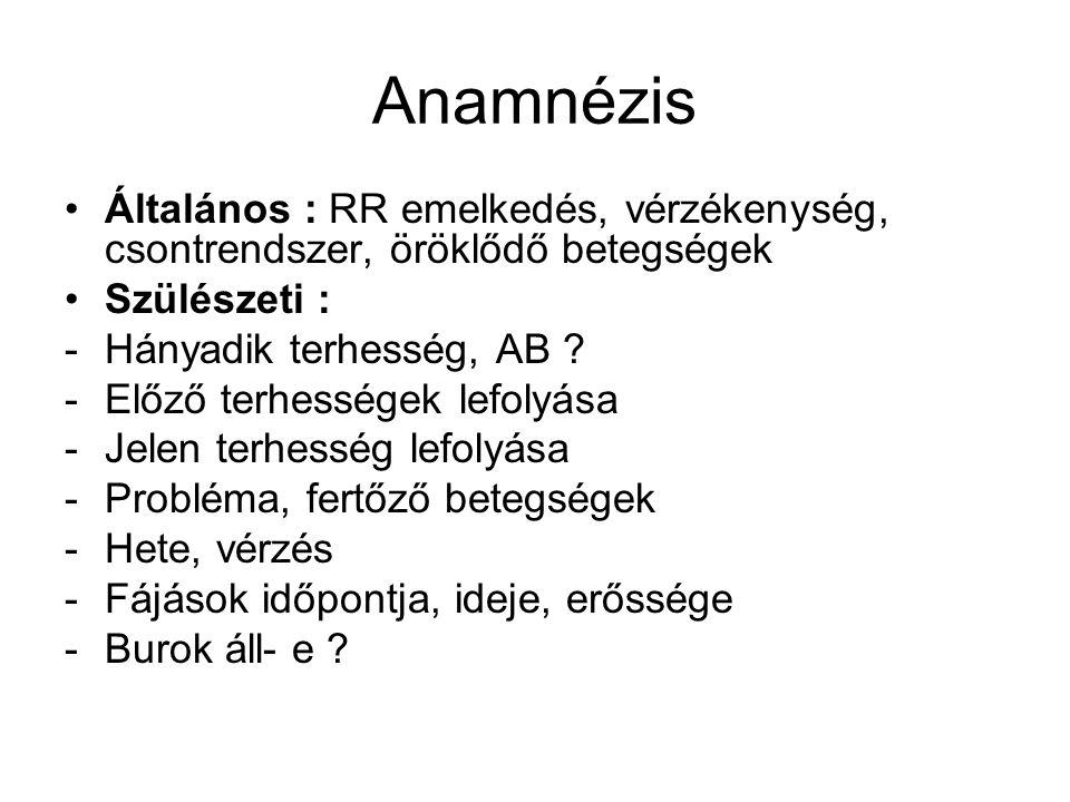 Anamnézis Általános : RR emelkedés, vérzékenység, csontrendszer, öröklődő betegségek. Szülészeti :