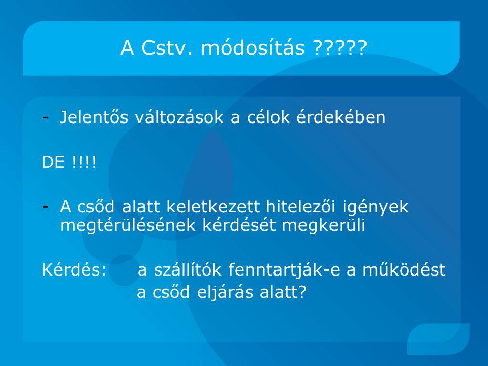 A Cstv. módosítás Jelentős változások a célok érdekében DE !!!!