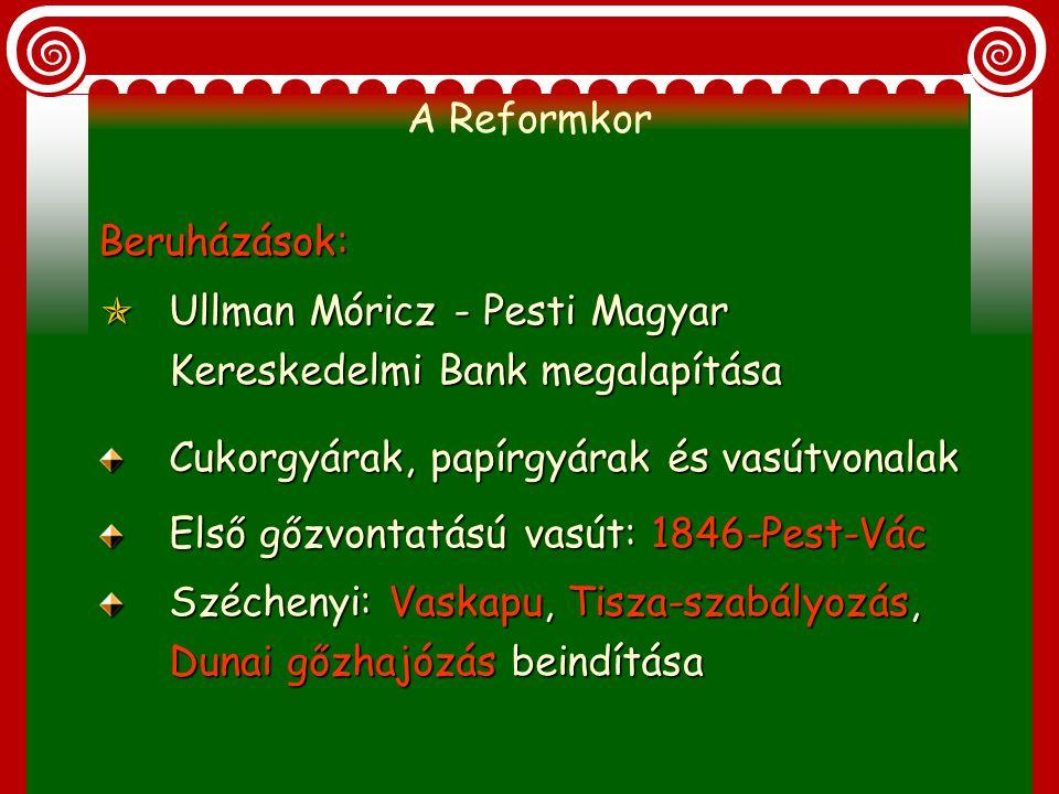 A Reformkor Beruházások: Ullman Móricz - Pesti Magyar Kereskedelmi Bank megalapítása. Cukorgyárak, papírgyárak és vasútvonalak.
