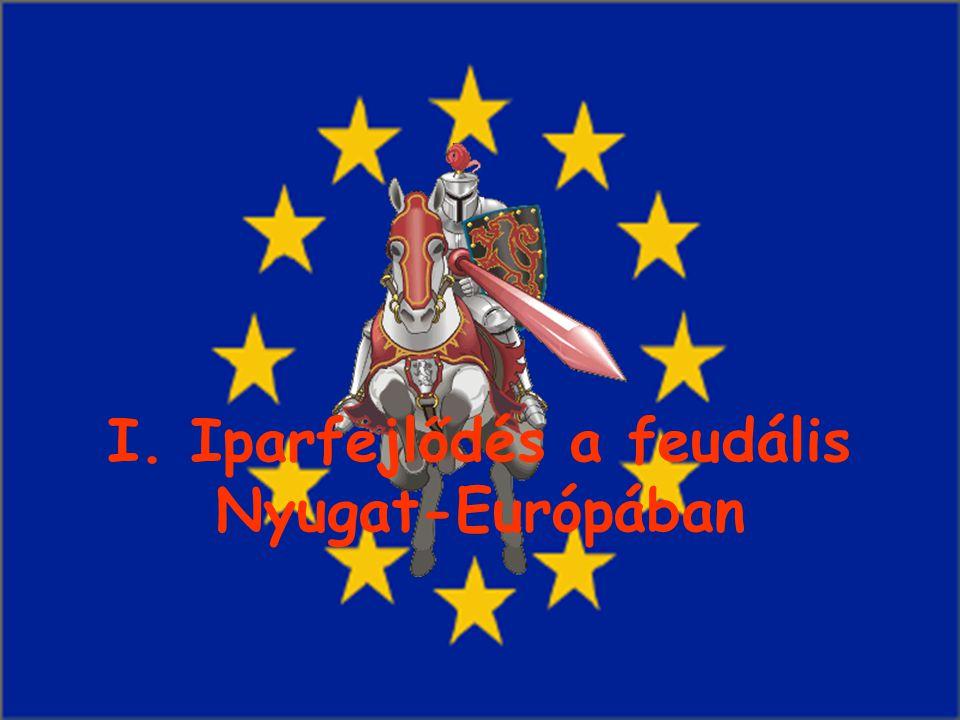 I. Iparfejlődés a feudális Nyugat-Európában
